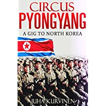 Circus Pyongyang: A gig to North Korea (Inside Kim's birthday party) (First Edition)