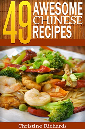 49 Awesome Chinese Recipes (The Ultimate Chinese Cookbook That Brings an Entire American Chinese Buffet to Your Dinner Table) by Christine Richards