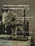 img - for The Early American Daguerreotype: Cross-Currents in Art and Technology (Lemelson Center Studies in Invention and Innovation series) book / textbook / text book