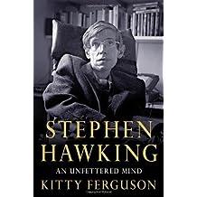 Stephen Hawking: An Unfettered Mind by Kitty Ferguson (Jan 3 2012)