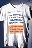 img - for The Travels of a T-Shirt in the Global Economy: An Economist Examines the Markets, Power, and Politics of World Trade Hardcover   March 14, 2005 book / textbook / text book