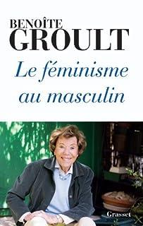 Le féminisme au masculin, Groult, Benoîte