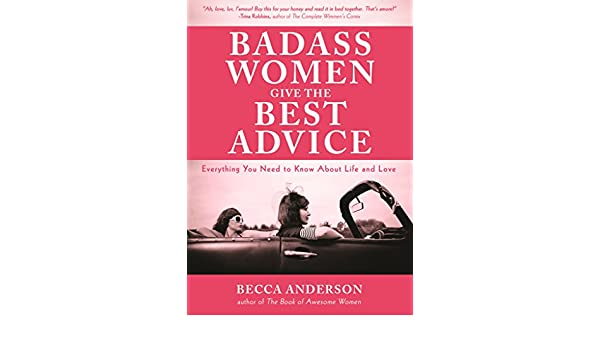 Badass Women Give the Best Advice: Everything You Need to ...