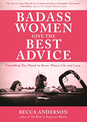 Badass Women Give the Best  Advice: Everything You Need to Know About Love and Life by [Anderson, Becca]