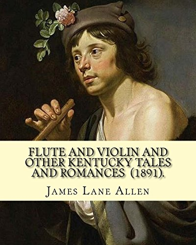 Flute and Violin and Other Kentucky Tales and Romances  (1891).  By James Lane Allen Novel (Illustrated) [Lane Allen, James] (Tapa Blanda)