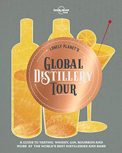 Lonely Planet's Global Distillery Tour by Lonely Planet Food