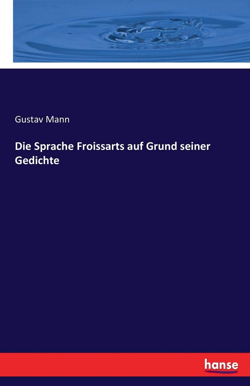 Buy Die Sprache Froissarts Auf Grund Seiner Gedichte Book