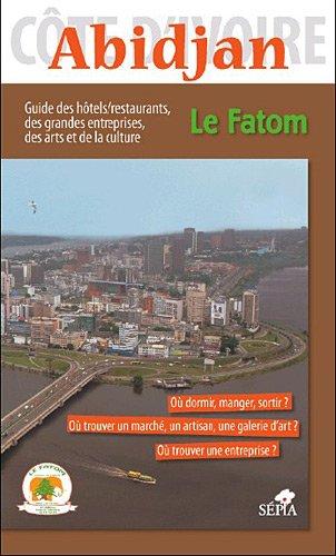 Abidjan: Guide des hôtels, restaurants, des grandes entreprises, des arts et de la culture