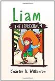 Liam the Leprechaun, Charles A. Wilkinson, 1453504710