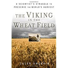 Viking In The Wheat Field,The: A Scientist's Struggle To Preserve The World's Harvest