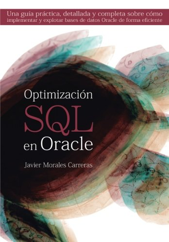 Download Optimización SQL en Oracle: Una guía práctica, detallada y completa sobre cómo implementar y explotar bases de datos Oracle de forma eficiente (Spanish Edition) pdf