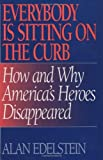 img - for Everybody Is Sitting on the Curb: How and Why America's Heroes Disappeared by Alan Edelstein (1996-06-21) book / textbook / text book