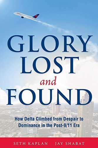Glory Lost and Found: How Delta Climbed from Despair to Dominance in the Post-9/11 Era by Seth Kaplan - Airlines 11 Delta