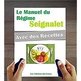 Le Manuel du Régime Seignalet (ou hypotoxique). Qu'est-ce que c'est ? Comment démarrer ? Des exemples de recettes. (French Edition)