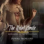 The Rebel Pirate: Renegades of the Revolution, Book 2 | Donna Thorland