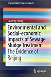Environmental and Social-economic Impacts of Sewage Sludge Treatment: The Evidence of Beijing (SpringerBriefs in Economics)