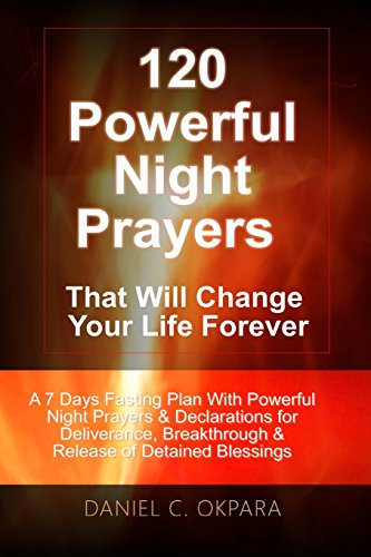 120 Powerful Night Prayers that Will Change Your Life Forever A 7 Days Fasting Plan With Powerful Prayers & Declarations for Deliverance, Breakthrough & Release of Your Detained Blessings [Okpara, Daniel C.] (Tapa Blanda)