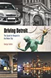 Driving Detroit : The Quest for Respect in the Motor City, Galster, George C., 081224429X