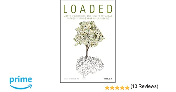 Loaded: Money, Psychology, and How to Get Ahead without Leaving ...