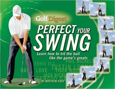 Télécharger amazon Kindle livres à l\'ordinateur Golf Digest Perfect Your Swing: Learn How to Hit the Ball Like the Game's Greats by Matthew Rudy (2004-09-04) PDF DJVU FB2