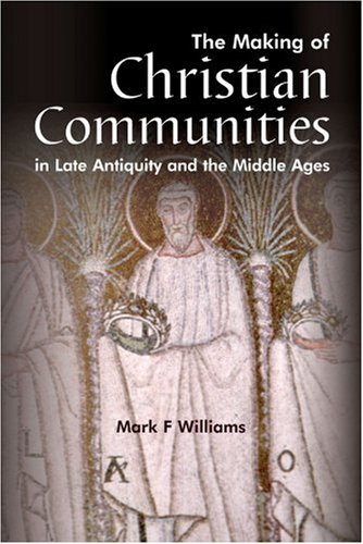 The Making Of Christian Communities in Late Antiquity and the Middle Ages (Wimbledon Publishing - In Outlets Anthem