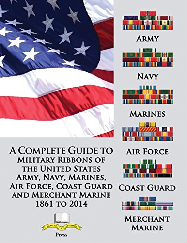Foster Frank - A Complete Guide to Military Ribbons of the United States Army, Navy, Marines, Air Force, Coast Guard and Merchant Marine 1861 to 2014