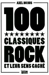 100 classiques rock et leur sens caché par Axel du Bus