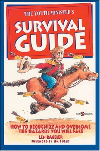 The Youth Minister's Survival Guide: How to Recognize and Overcome the Hazards you will Face