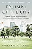 img - for Triumph of the City: How Our Greatest Invention Makes Us Richer, Smarter, Greener, Healthier, and Happier book / textbook / text book