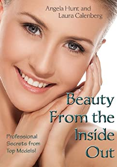 Beauty from the Inside Out by [Hunt, Angela, Calenberg, Laura]