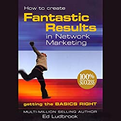 How to Create Fantastic Results in Network Marketing