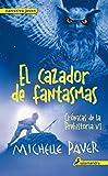 El cazador de fantasmas. Cronicas de la prehistoria VI (Cronicas De La Prehistoria / Chronicles of Ancient Darkness) (Spanish Edition) by Michelle Paver (2016-08-31)