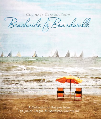 Culinary Classics From Beachside to Boardwalk Cookbook by Junior League of Galveston County