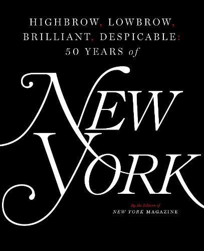 Highbrow, Lowbrow, Brilliant, Despicable: Fifty Years of New York Magazine cover