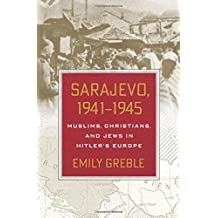 Sarajevo, 1941-1945: Muslims, Christians, and Jews in Hitler's Europe