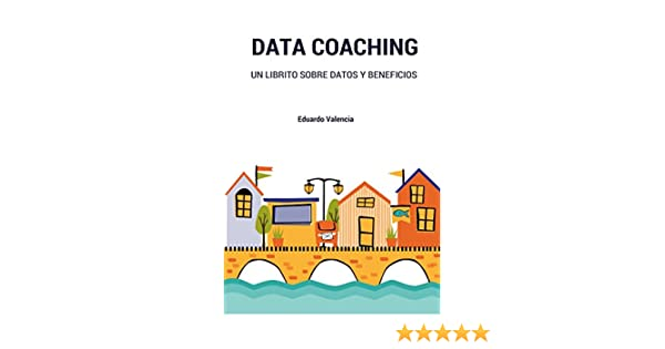 Amazon.com: Data Coaching: Un librito sobre datos y beneficios (Spanish Edition) eBook: Eduardo Valencia Tirapu: Kindle Store