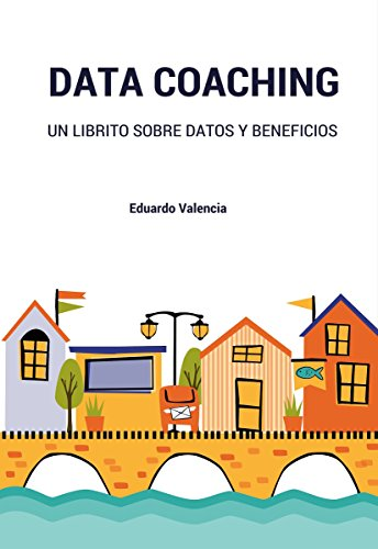 Data Coaching: Un librito sobre datos y beneficios (Spanish Edition) by [Tirapu