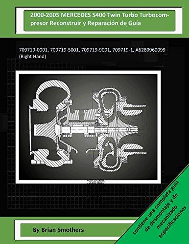 Descargar Libro 2000-2005 Mercedes S400 Twin Turbo Turbocompresor Reconstruir Y Reparación De Guía: 709719-0001, 709719-5001, 709719-9001, 709719-1, A6280960099 Brian Smothers