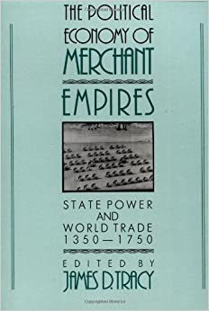 The Political Economy of Merchant Empires: State Power and World Trade, 1350-1750 (Studies in Comparative Early Modern History)