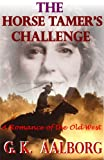 Front cover for the book The Horse Tamer's Challenge: A Romance of the Old West by G. K. Aalborg