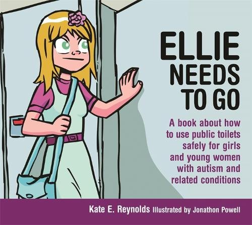 Ellie Needs to Go: A book about how to use public toilets safely for girls and young women with autism and related conditions (Sexuality and Safety with Tom and Ellie)