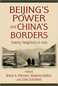 Beijing's Power and China's Borders: Twenty Neighbors in Asia (Northeast Asia Seminars) by Bruce A. Elleman Published by M.E.Sharpe (2012)