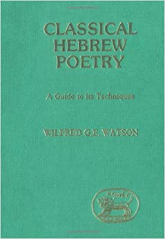 Classical Hebrew Poetry: A Guide to Its Techniques (Journal for the Study of the Old Testament Supplement Series)