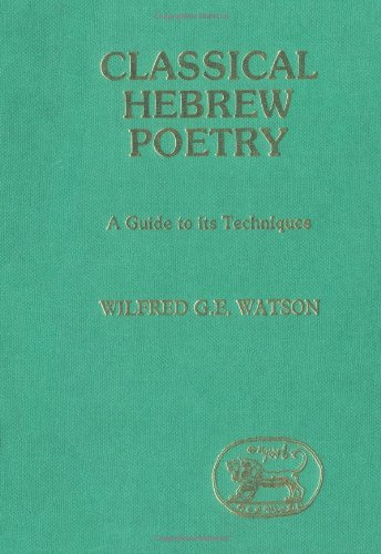Classical Hebrew Poetry: A Guide to Its (Journal for the Study of the Old Testament Supplement Series)