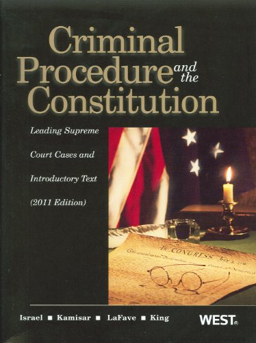 Criminal Procedure and the Constitution, Leading Supreme Court Cases and Introductory Text, 2011 (American Casebooks)