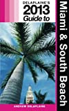 Delaplaine's 2013 Guide to Miami and South Beach, Andrew Delaplaine, 1480070440