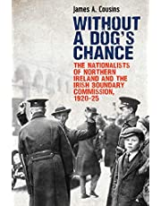 Without a Dog's Chance: The Nationalists of Northern Ireland and the Irish Boundary Commission, 1920–1925