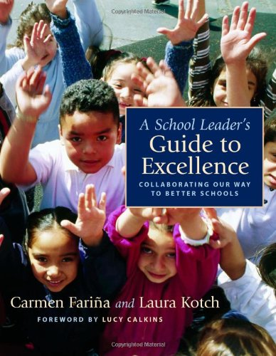 A School Leader's Guide To Excellence: Collaborating Our Way To Better Schools