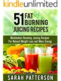 51 Fat Burning Juicing Recipes: Metabolism Boosting Juice Recipes For Natural Weight Loss and More Energy (Weight Loss Recipes)