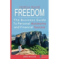 Vacation Rental Freedom: The Business Guide To Personal Autonomy and Financial Success
